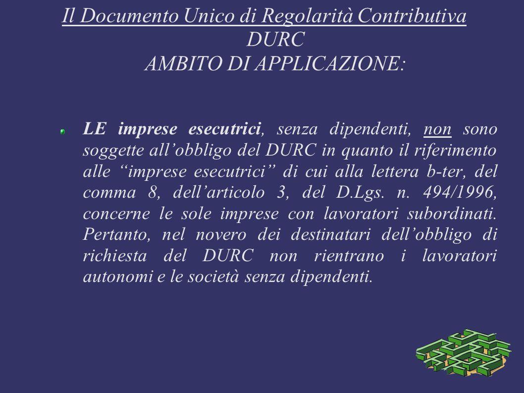 Il Documento Unico di Regolarità Contributiva DURC AMBITO DI APPLICAZIONE:
