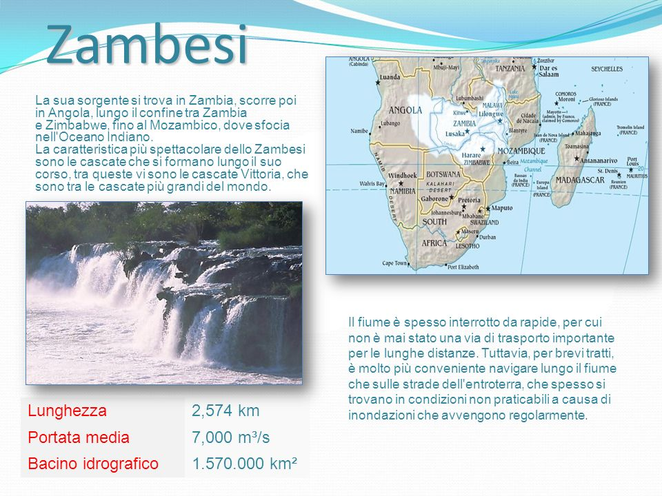 Zambesi Lunghezza 2,574 km Portata media 7,000 m³/s Bacino idrografico