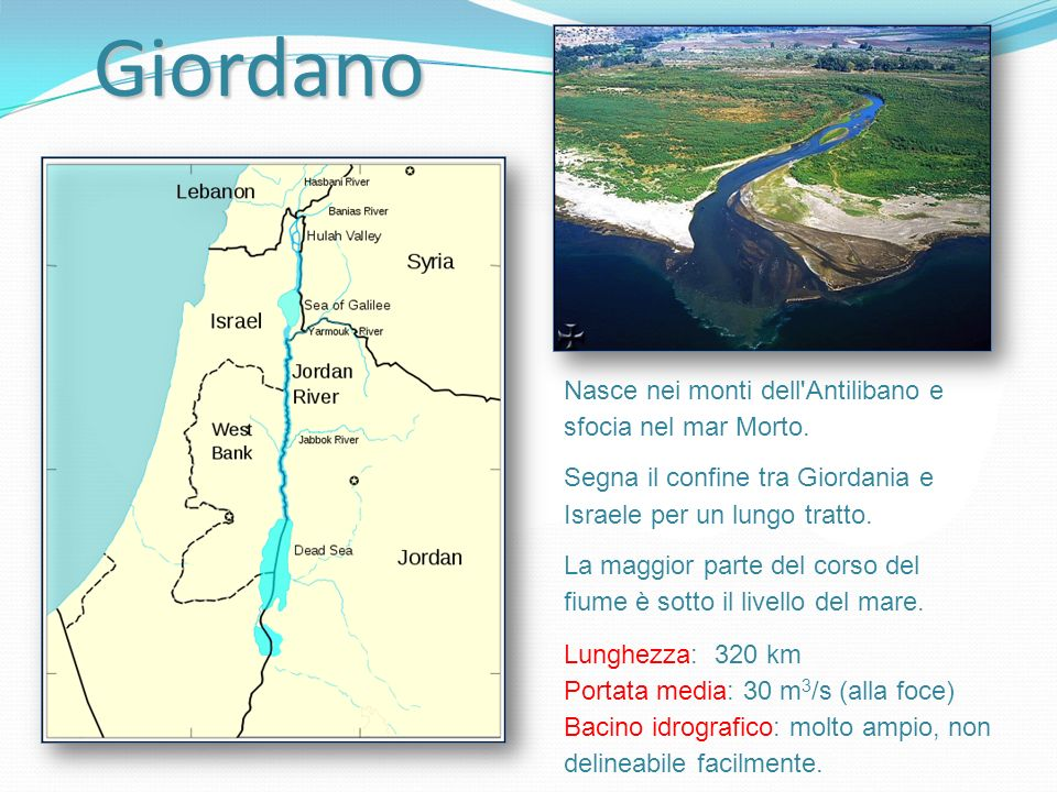 Giordano Nasce nei monti dell Antilibano e sfocia nel mar Morto.