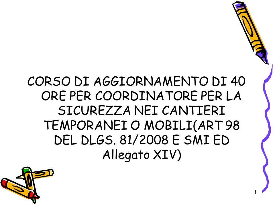 CORSO DI AGGIORNAMENTO DI 40 ORE PER COORDINATORE PER LA SICUREZZA NEI CANTIERI TEMPORANEI O MOBILI(ART 98 DEL DLGS.