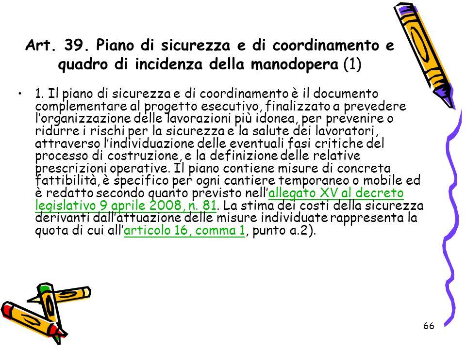 Art. 39. Piano di sicurezza e di coordinamento e quadro di incidenza della manodopera (1)