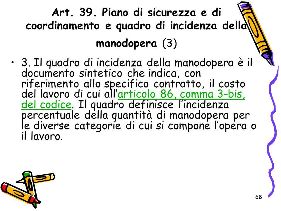Art. 39. Piano di sicurezza e di coordinamento e quadro di incidenza della manodopera (3)