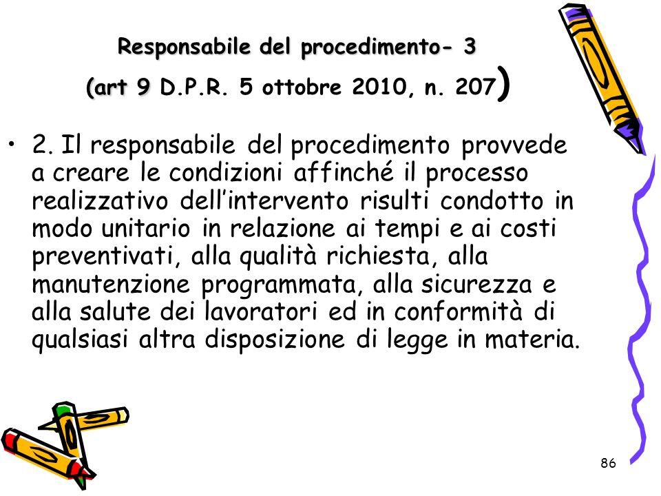 Responsabile del procedimento- 3 (art 9 D.P.R. 5 ottobre 2010, n. 207)