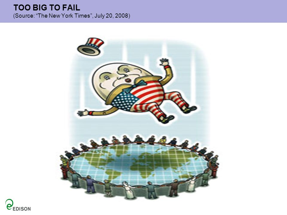 TOO BIG TO FAIL (Source: The New York Times , July 20, 2008)