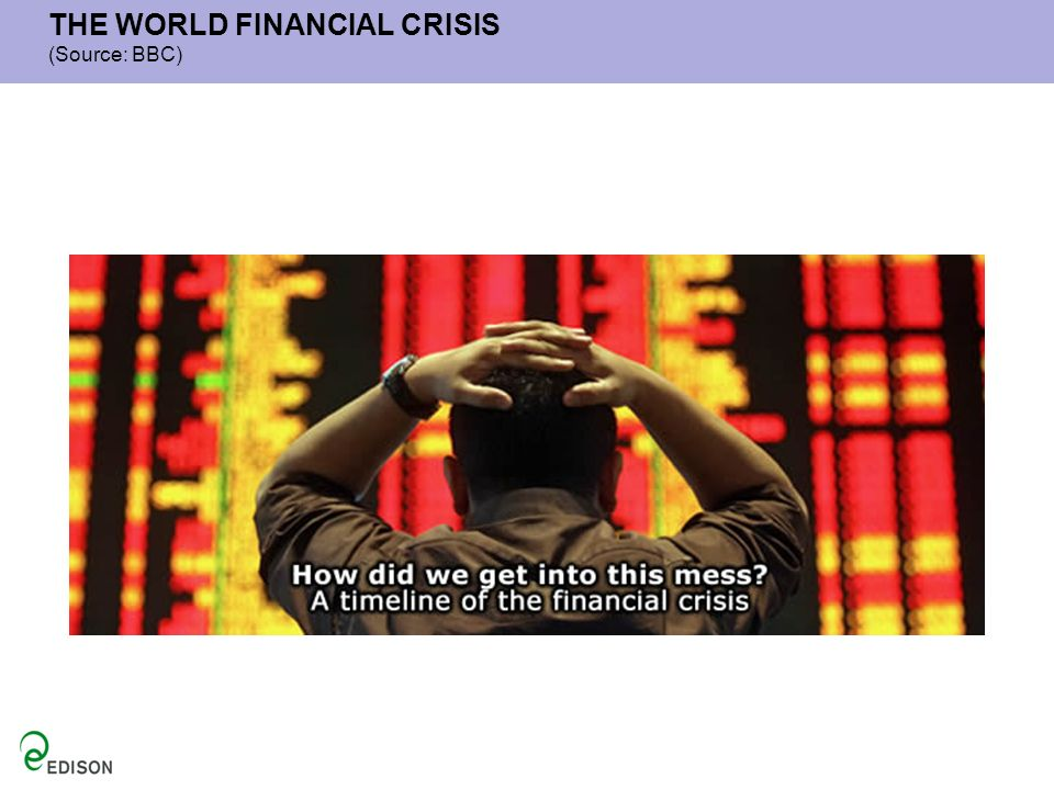 THE WORLD FINANCIAL CRISIS (Source: BBC)