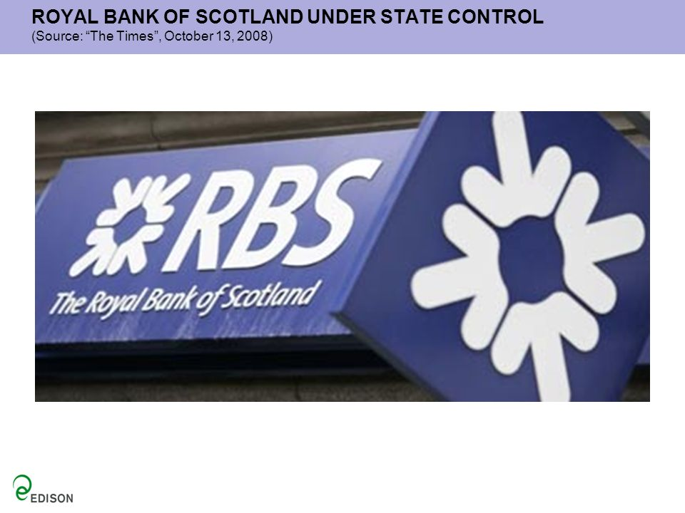 ROYAL BANK OF SCOTLAND UNDER STATE CONTROL (Source: The Times , October 13, 2008)