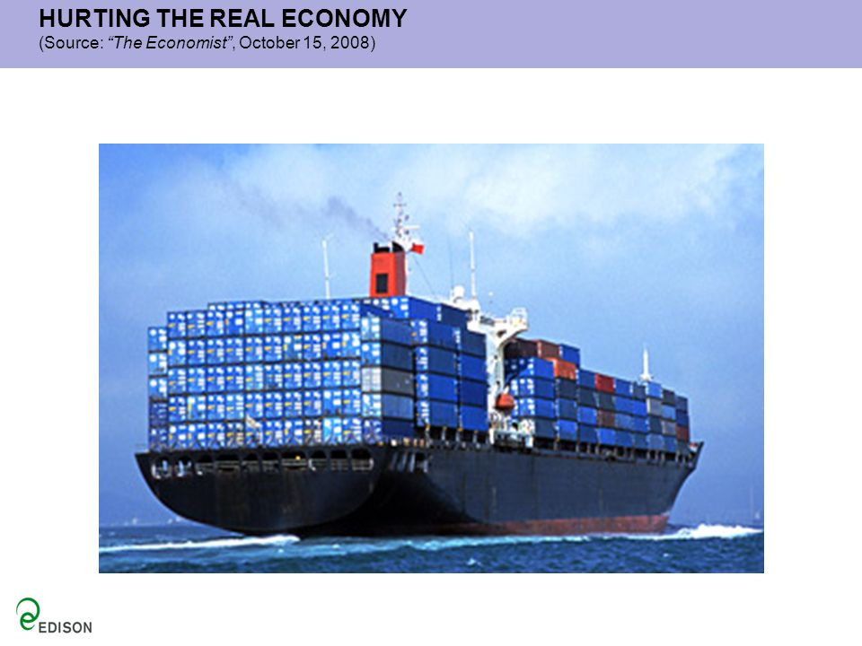 HURTING THE REAL ECONOMY (Source: The Economist , October 15, 2008)