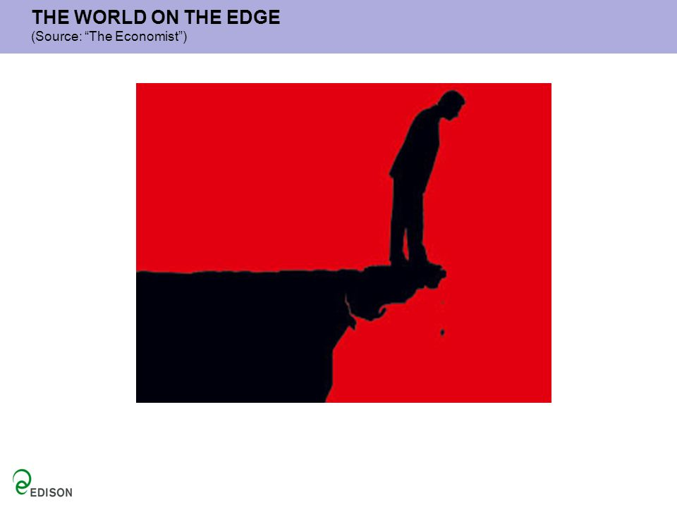 THE WORLD ON THE EDGE (Source: The Economist )