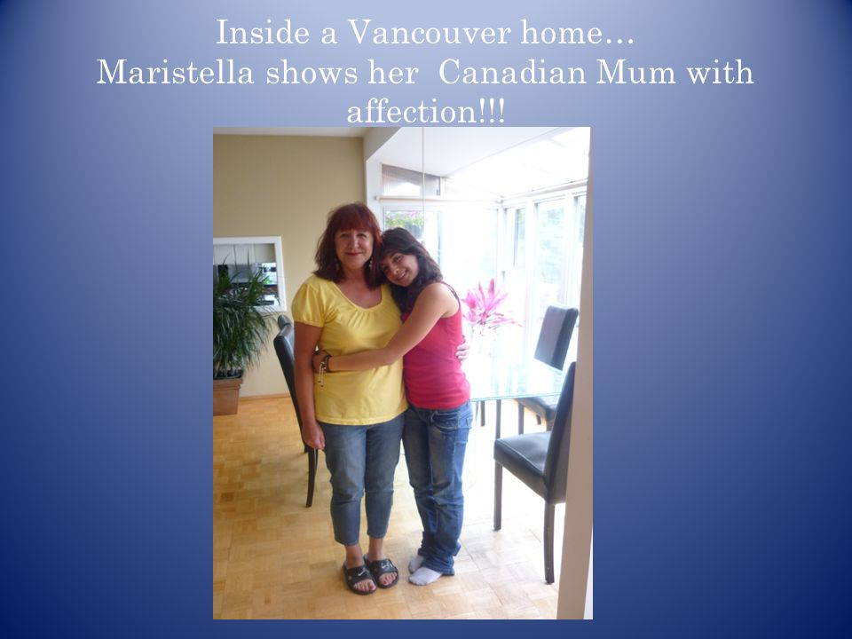 Inside a Vancouver home… Maristella shows her Canadian Mum with affection!!!