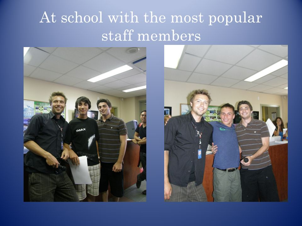 At school with the most popular staff members