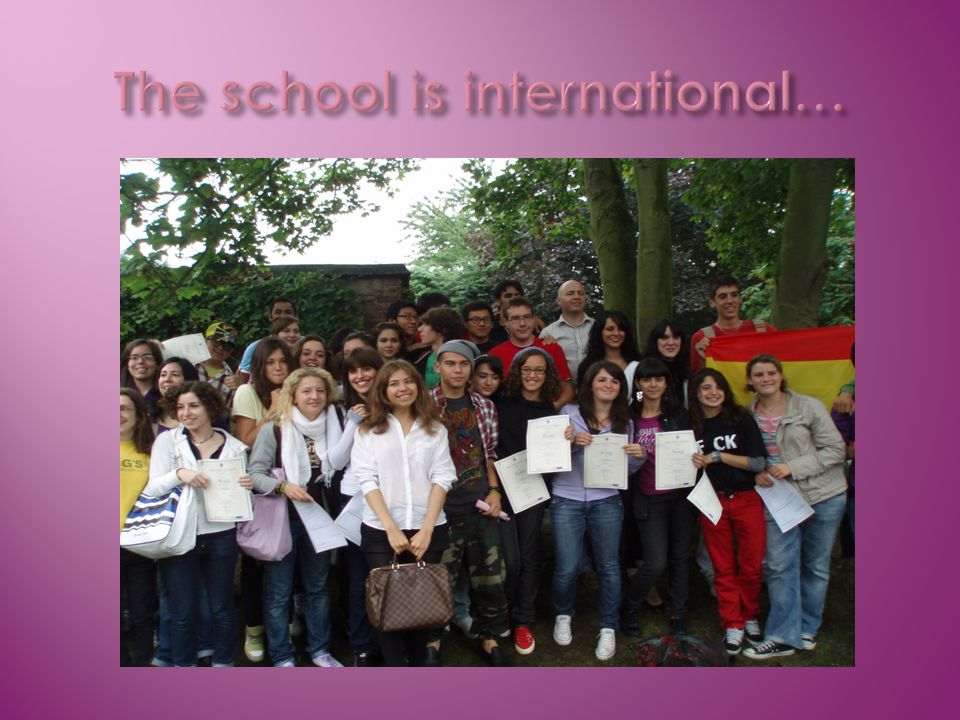 The school is international…
