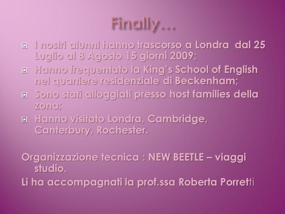Finally…I nostri alunni hanno trascorso a Londra dal 25 Luglio al 8 Agosto 15 giorni 2009;