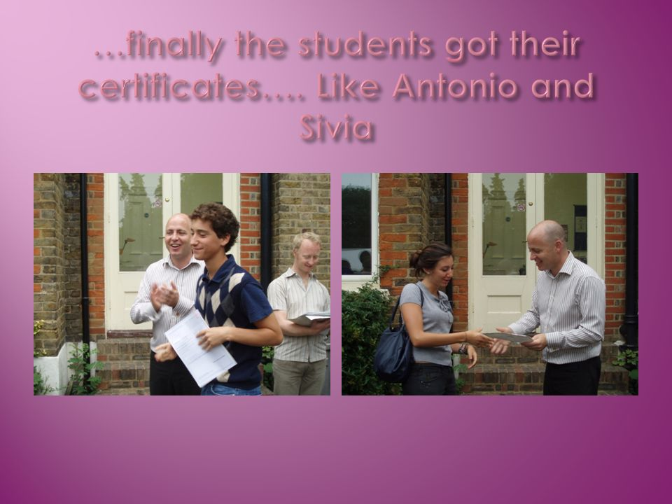 …finally the students got their certificates…. Like Antonio and Sivia