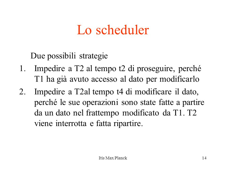 Lo scheduler Due possibili strategie