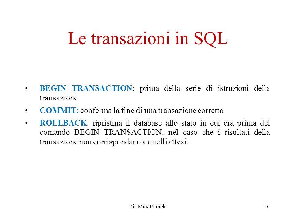 Le transazioni in SQL BEGIN TRANSACTION: prima della serie di istruzioni della transazione. COMMIT: conferma la fine di una transazione corretta.