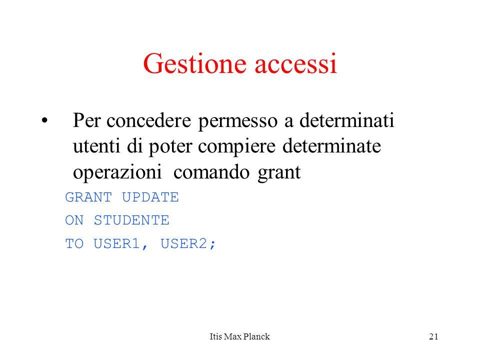 Gestione accessi Per concedere permesso a determinati utenti di poter compiere determinate operazioni comando grant.