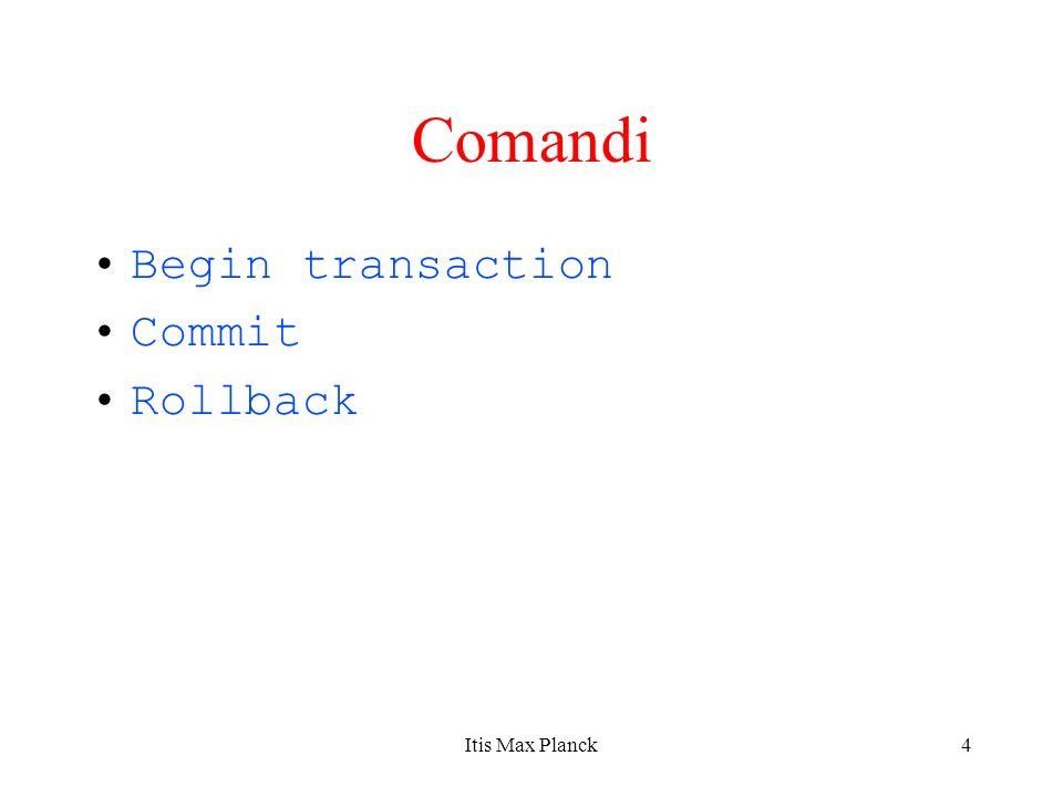 Comandi Begin transaction Commit Rollback Itis Max Planck
