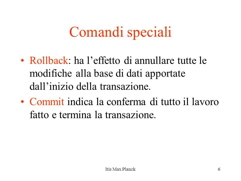 Comandi speciali Rollback: ha l'effetto di annullare tutte le modifiche alla base di dati apportate dall'inizio della transazione.