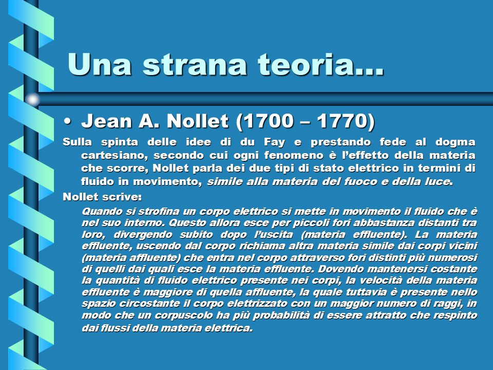 Una strana teoria… Jean A. Nollet (1700 – 1770)