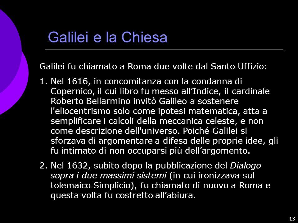 Galilei e la Chiesa Galilei fu chiamato a Roma due volte dal Santo Uffizio: