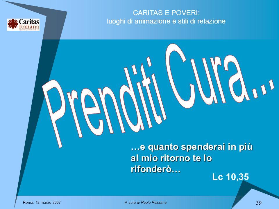Prenditi Cura... …e quanto spenderai in più al mio ritorno te lo rifonderò… Lc 10,35. Roma, 12 marzo 2007.