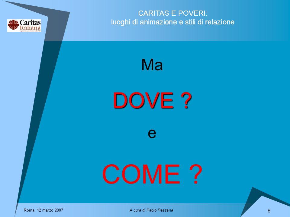 Ma DOVE e COME Roma, 12 marzo 2007 A cura di Paolo Pezzana