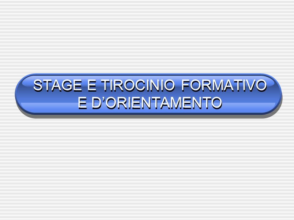 STAGE E TIROCINIO FORMATIVO E D'ORIENTAMENTO