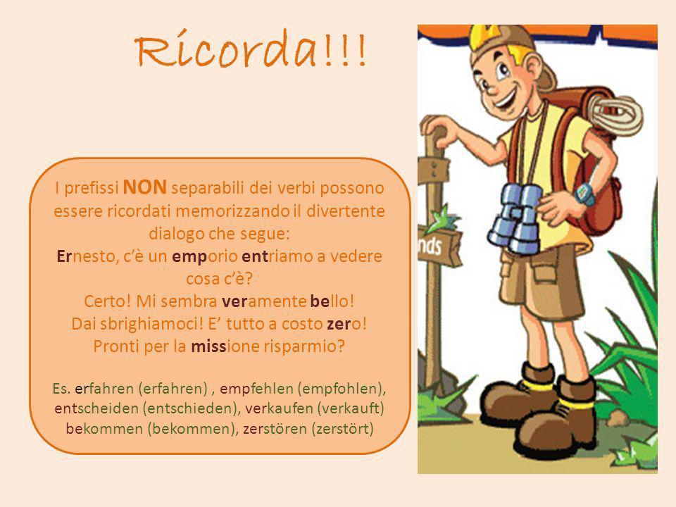 Ricorda!!!I prefissi NON separabili dei verbi possono essere ricordati memorizzando il divertente dialogo che segue: