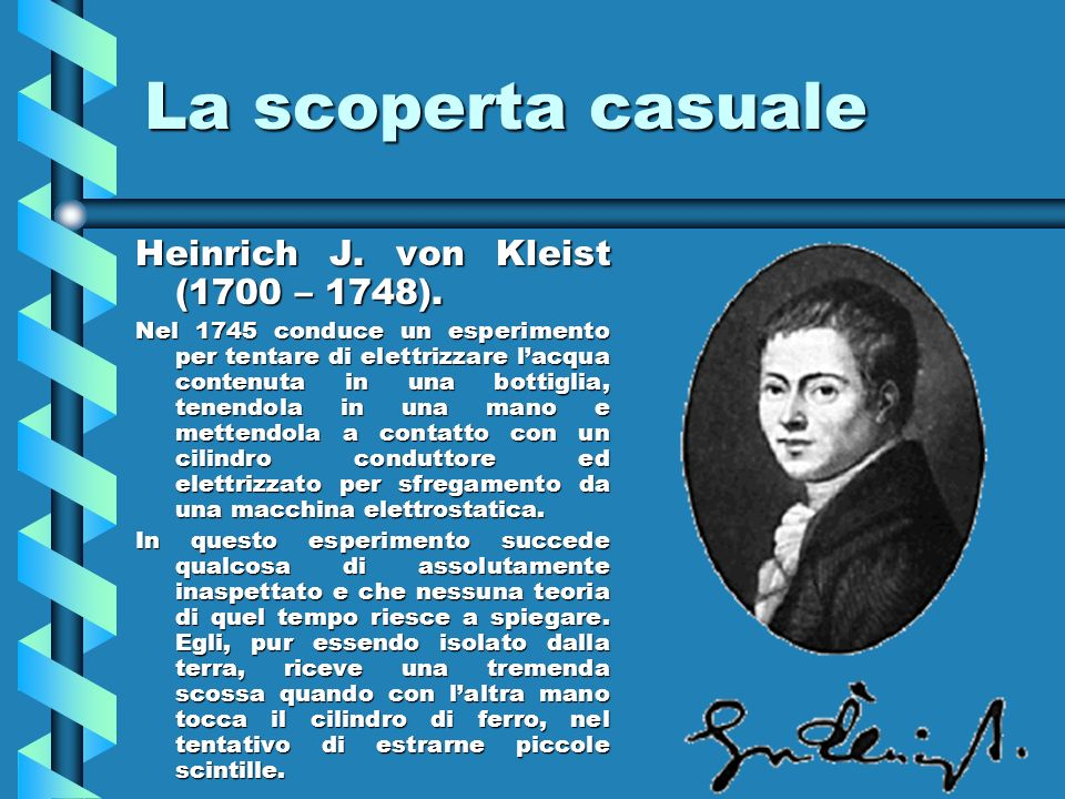 La scoperta casuale Heinrich J. von Kleist (1700 – 1748).