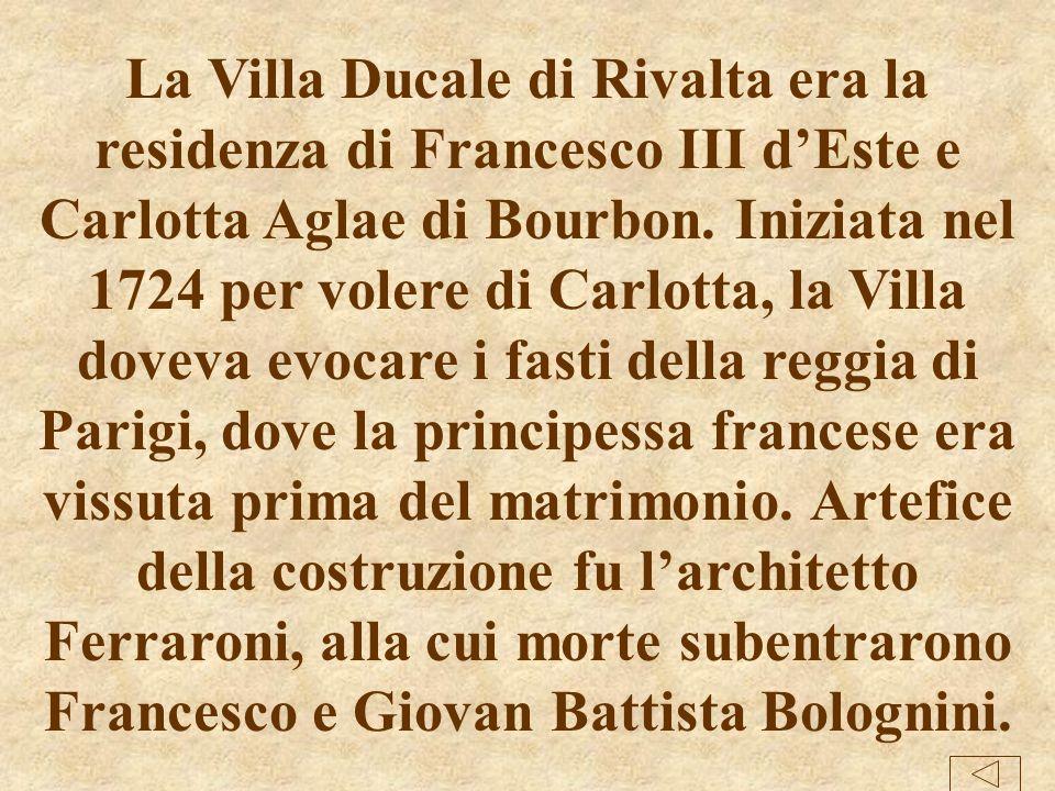 La Villa Ducale di Rivalta era la residenza di Francesco III d'Este e Carlotta Aglae di Bourbon.