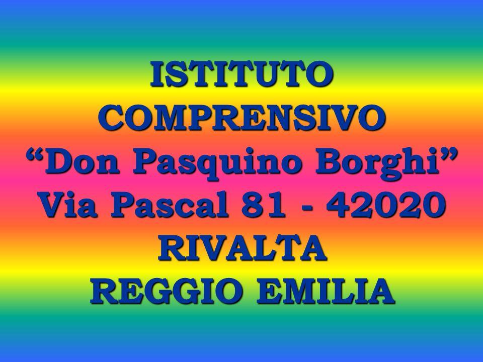 ISTITUTO COMPRENSIVO Don Pasquino Borghi Via Pascal 81 - 42020 RIVALTA REGGIO EMILIA