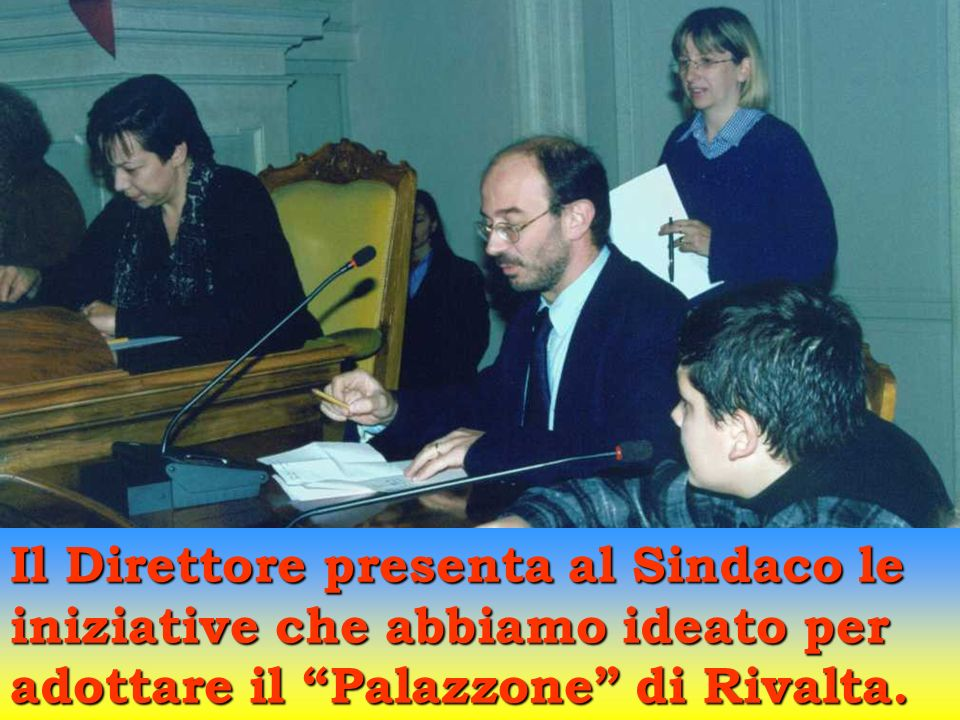 Il Direttore presenta al Sindaco le iniziative che abbiamo ideato per adottare il Palazzone di Rivalta.