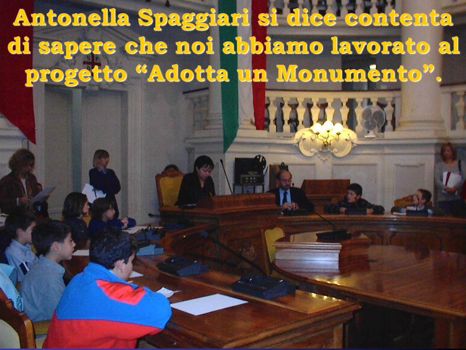 Antonella Spaggiari si dice contenta di sapere che noi abbiamo lavorato al progetto Adotta un Monumento .
