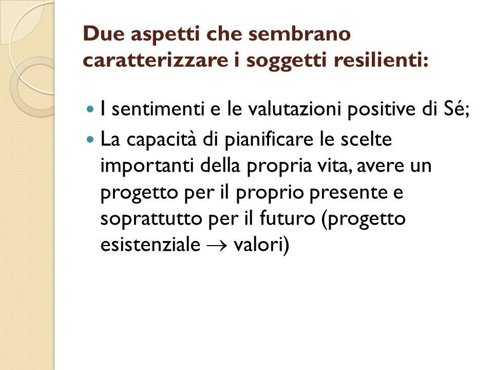 Due aspetti che sembrano caratterizzare i soggetti resilienti: