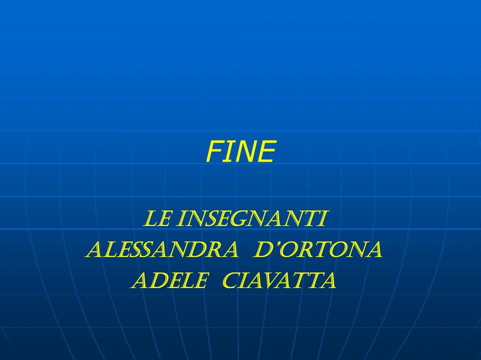 FINE Le insegnanti Alessandra D'Ortona Adele Ciavatta