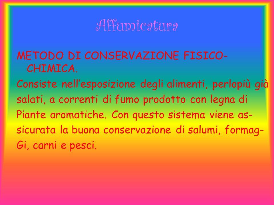Affumicatura METODO DI CONSERVAZIONE FISICO-CHIMICA.