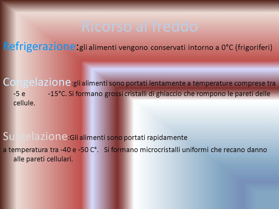 Ricorso al freddo Refrigerazione:gli alimenti vengono conservati intorno a 0°C (frigoriferi)