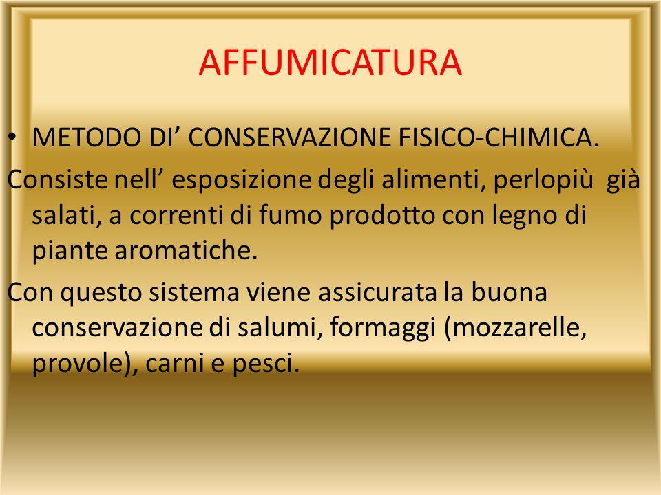 AFFUMICATURA METODO DI' CONSERVAZIONE FISICO-CHIMICA.