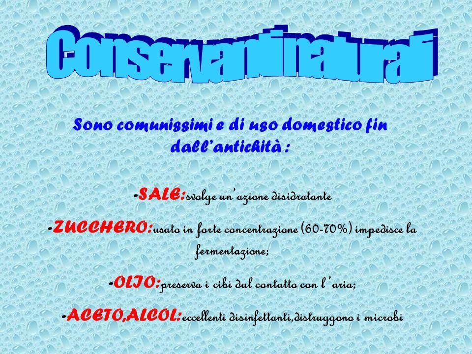 Conservanti naturali Sono comunissimi e di uso domestico fin dall'antichità : -SALE:svolge un'azione disidratante.