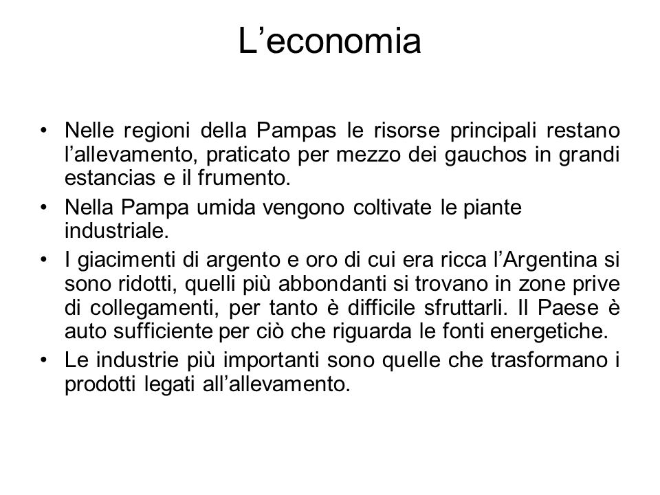 L'economia Nelle regioni della Pampas le risorse principali restano l'allevamento, praticato per mezzo dei gauchos in grandi estancias e il frumento.