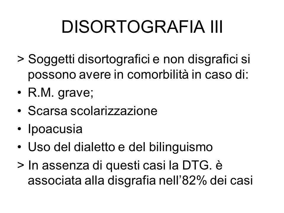 DISORTOGRAFIA III> Soggetti disortografici e non disgrafici si possono avere in comorbilità in caso di:
