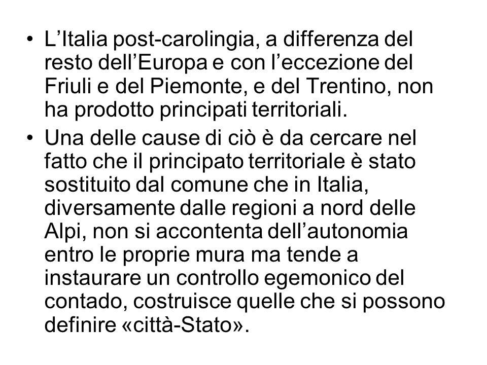 L'Italia post-carolingia, a differenza del resto dell'Europa e con l'eccezione del Friuli e del Piemonte, e del Trentino, non ha prodotto principati territoriali.