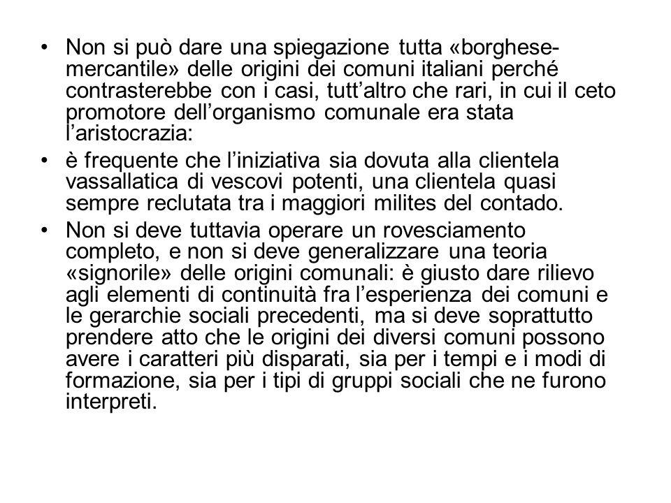 Non si può dare una spiegazione tutta «borghese-mercantile» delle origini dei comuni italiani perché contrasterebbe con i casi, tutt'altro che rari, in cui il ceto promotore dell'organismo comunale era stata l'aristocrazia: