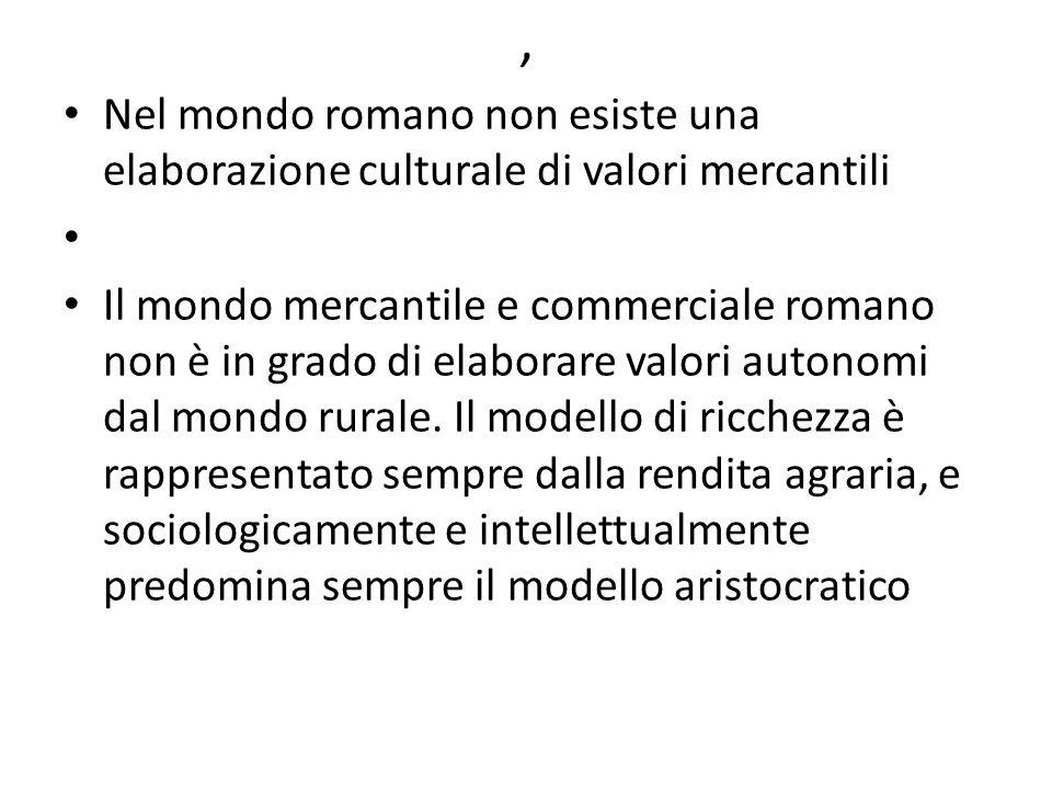 , Nel mondo romano non esiste una elaborazione culturale di valori mercantili.