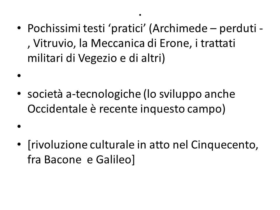 . Pochissimi testi 'pratici' (Archimede – perduti -, Vitruvio, la Meccanica di Erone, i trattati militari di Vegezio e di altri)