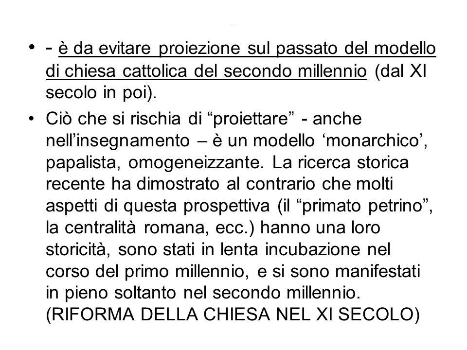 . - è da evitare proiezione sul passato del modello di chiesa cattolica del secondo millennio (dal XI secolo in poi).