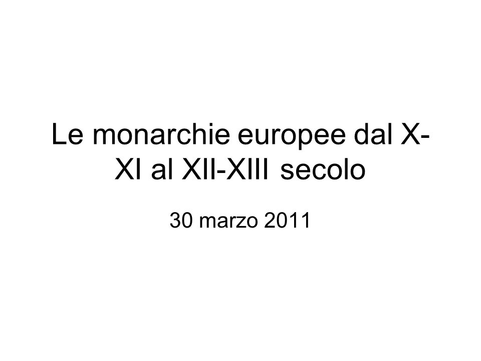 Le monarchie europee dal X-XI al XII-XIII secolo