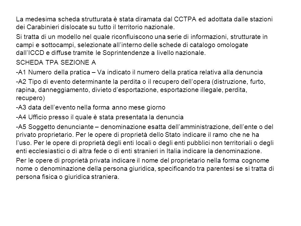 La medesima scheda strutturata è stata diramata dal CCTPA ed adottata dalle stazioni dei Carabinieri dislocate su tutto il territorio nazionale.