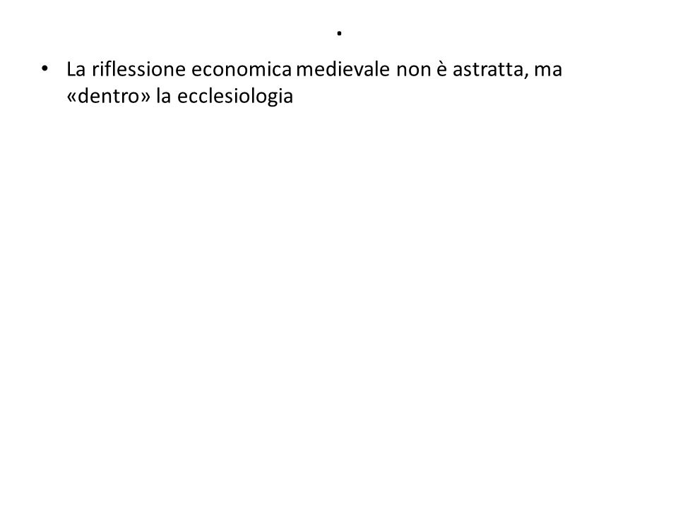 . La riflessione economica medievale non è astratta, ma «dentro» la ecclesiologia