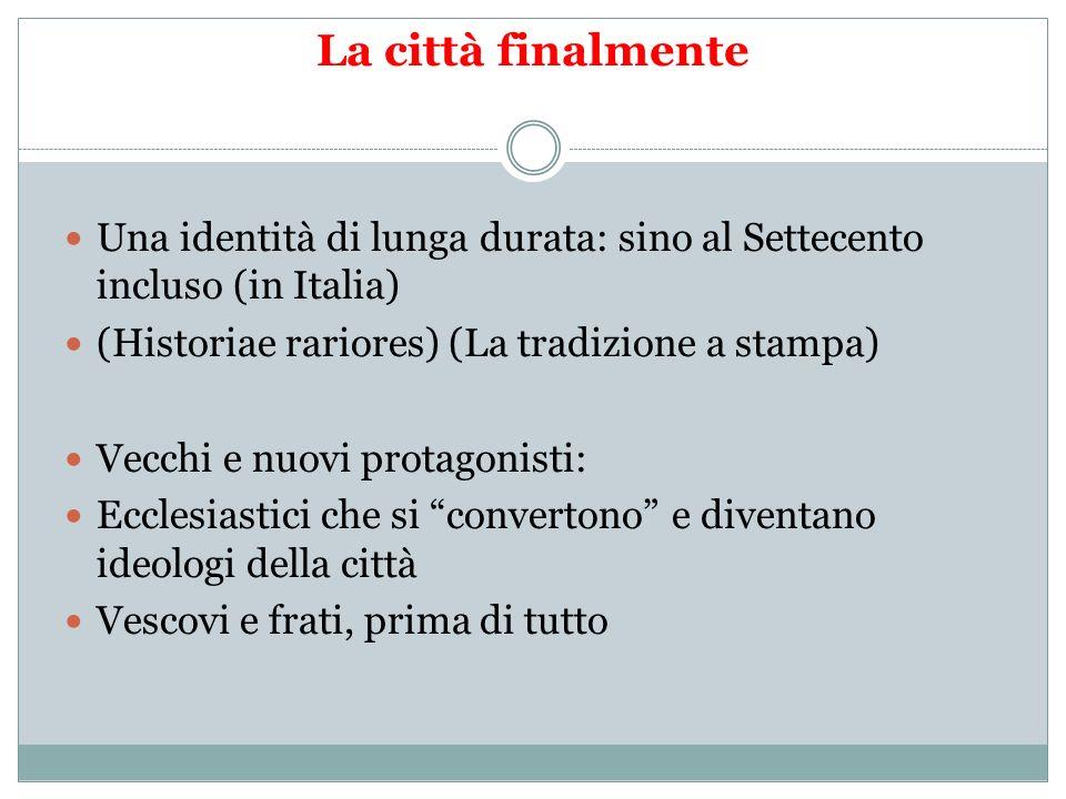 La città finalmente Una identità di lunga durata: sino al Settecento incluso (in Italia) (Historiae rariores) (La tradizione a stampa)